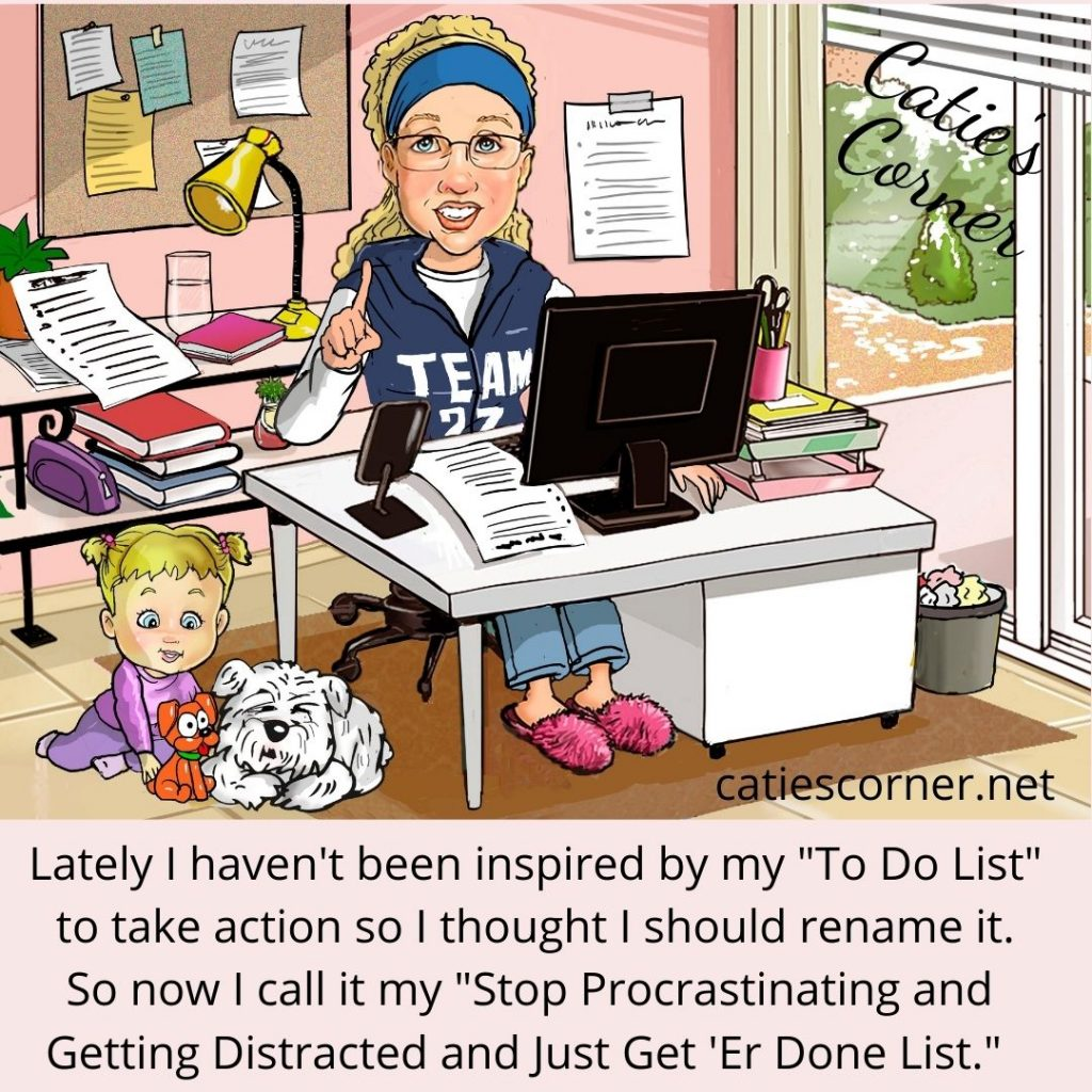 Catie in her office with her toddler and dog - caption: Lately I haven't been inspired by my To Do List to take actions I thought I'd rename it. So now I call it my Stop Procrastinating and Getting Distracted and just Get 'er done list.